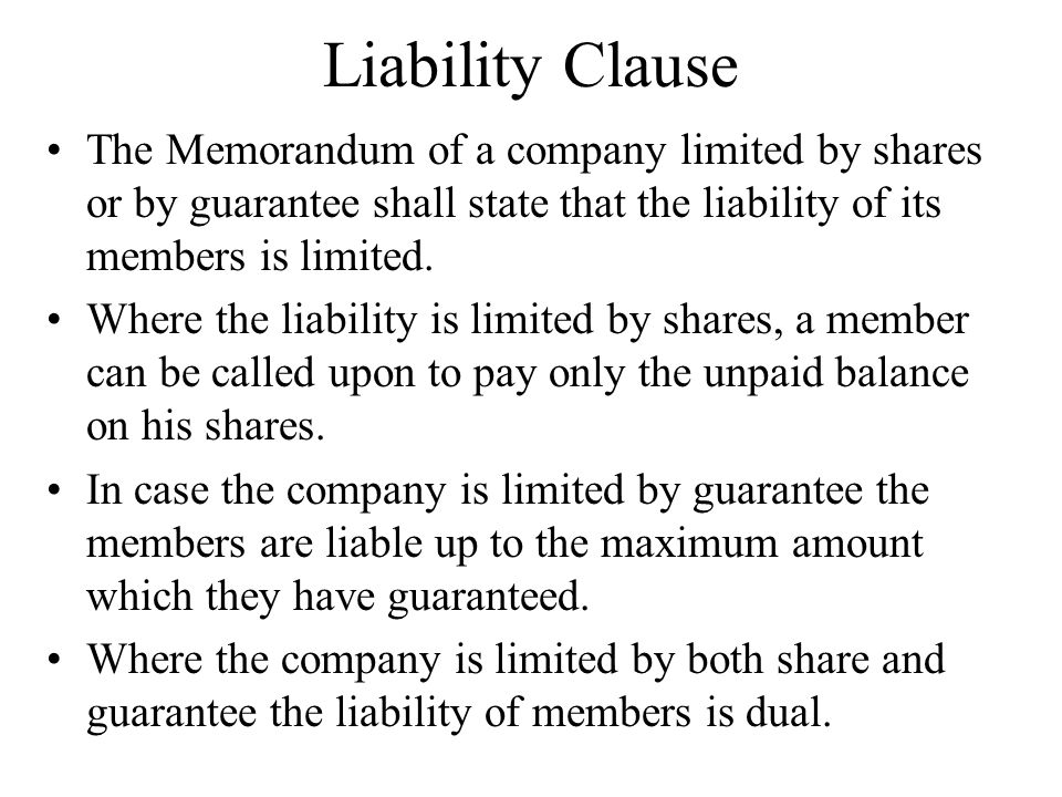 Liability Clause The Memorandum of a company limited by shares or by guarantee shall state that the liability of its members is limited.