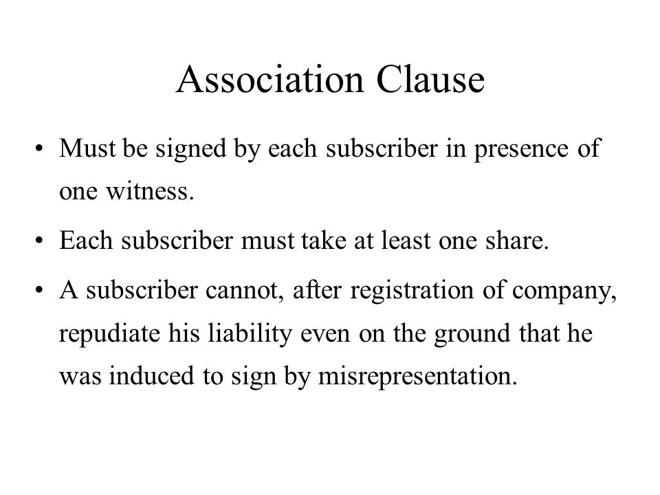 Association Clause Must be signed by each subscriber in presence of one witness. Each subscriber must take at least one share.