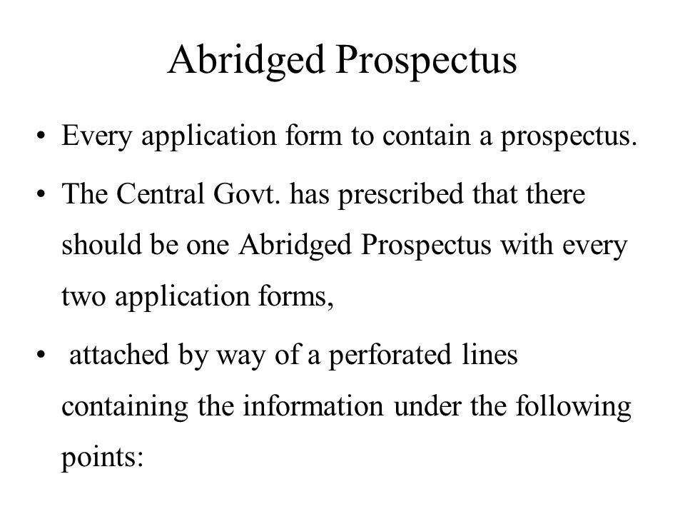 Abridged Prospectus Every application form to contain a prospectus.