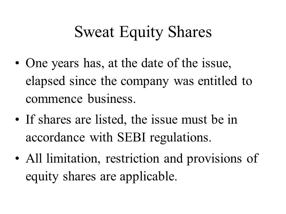 Sweat Equity Shares One years has, at the date of the issue, elapsed since the company was entitled to commence business.