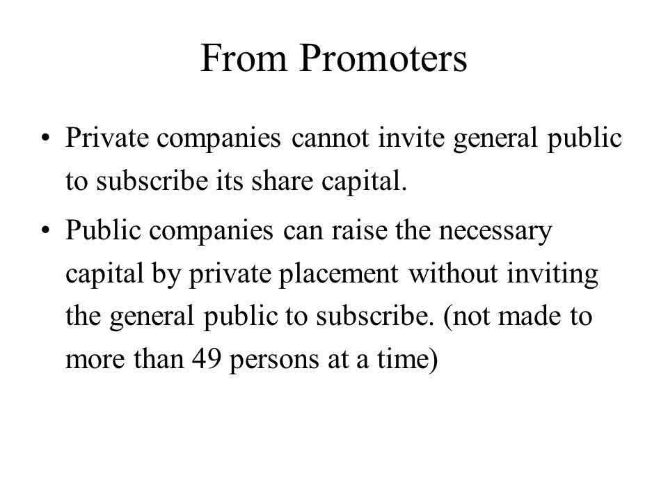 From Promoters Private companies cannot invite general public to subscribe its share capital.
