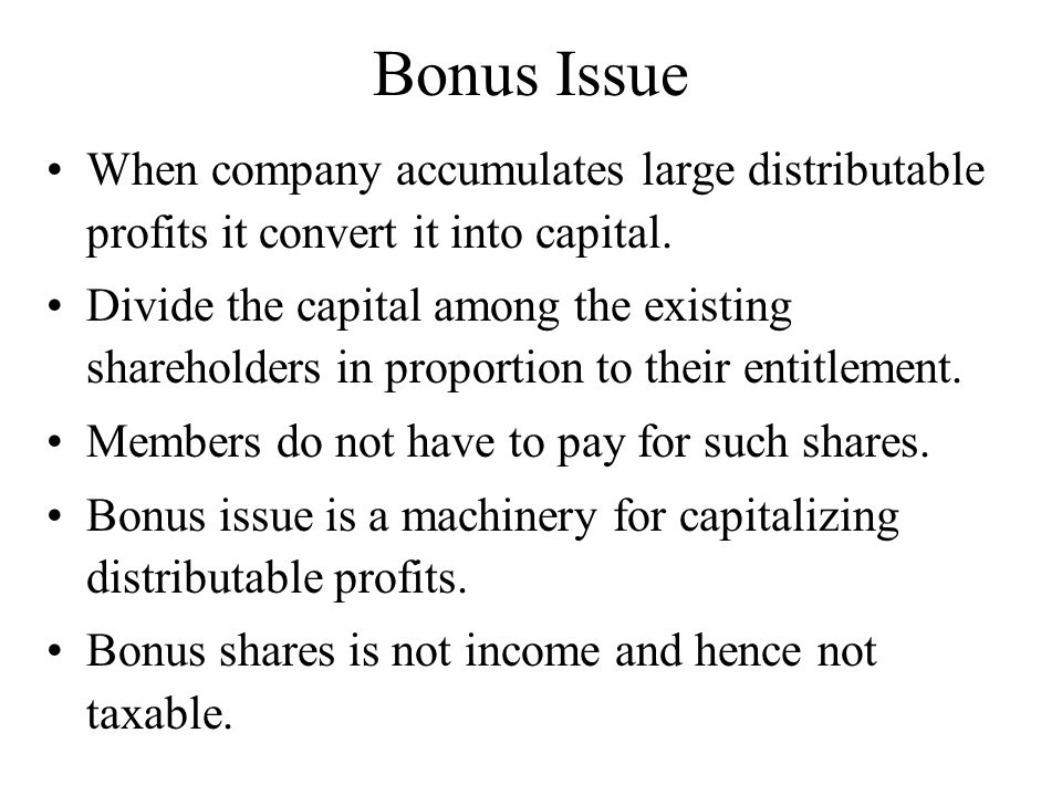 Bonus Issue When company accumulates large distributable profits it convert it into capital.