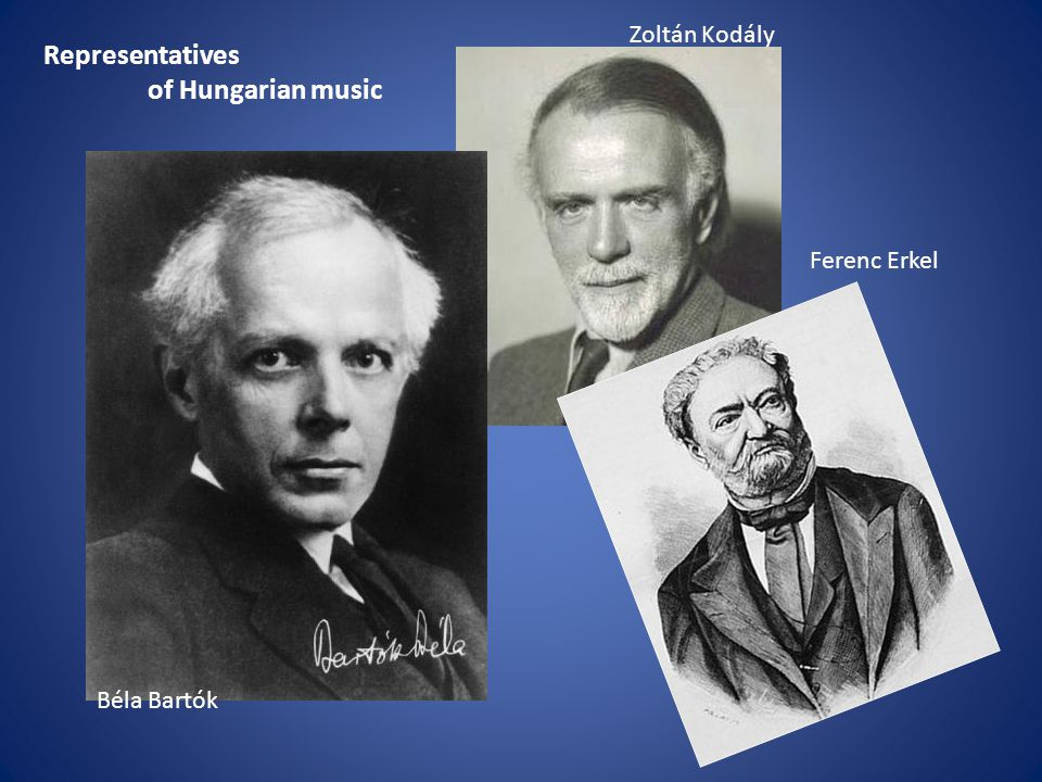 Representatives of Hungarian music Zoltán Kodály Ferenc Erkel