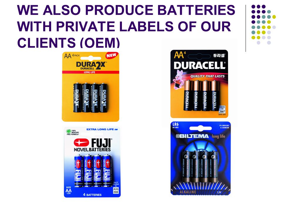 WE ALSO PRODUCE BATTERIES WITH PRIVATE LABELS OF OUR CLIENTS (OEM)