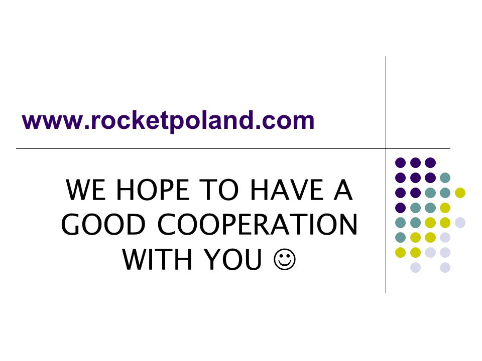WE HOPE TO HAVE A GOOD COOPERATION WITH YOU 