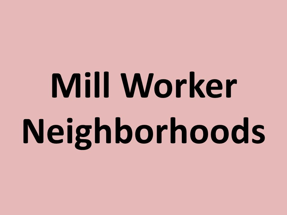 Mill Worker Neighborhoods