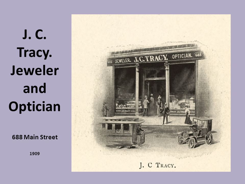 J. C. Tracy. Jeweler and Optician 688 Main Street 1909