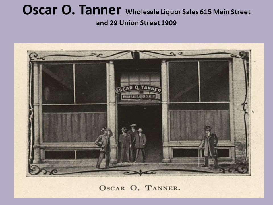 Oscar O. Tanner Wholesale Liquor Sales 615 Main Street and 29 Union Street 1909