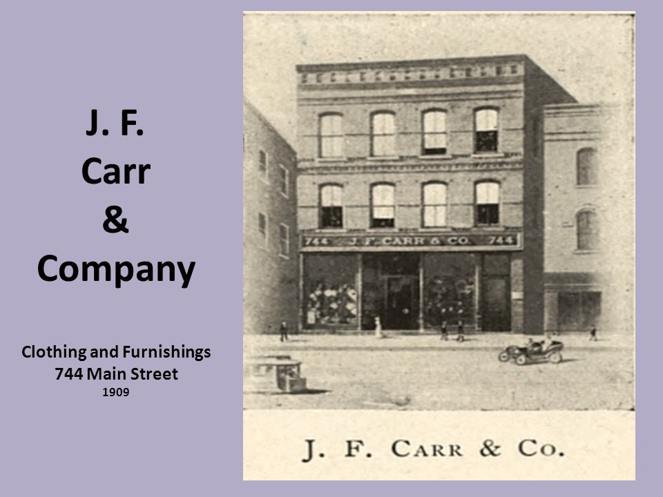 J. F. Carr & Company Clothing and Furnishings 744 Main Street 1909