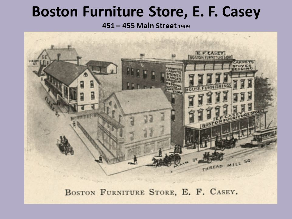 Boston Furniture Store, E. F. Casey 451 – 455 Main Street 1909