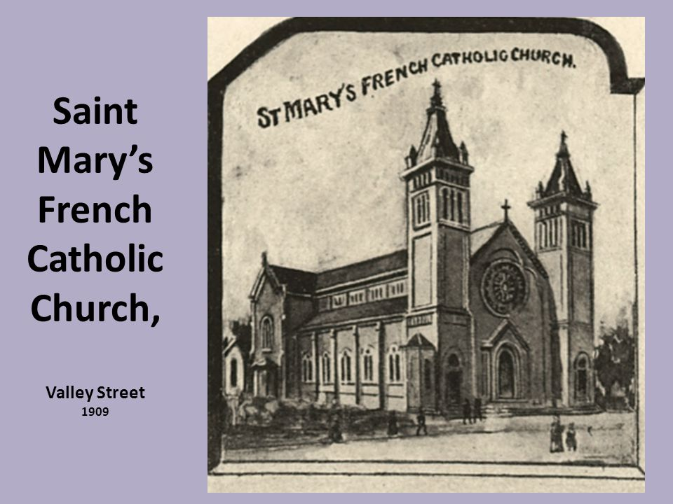 Saint Mary's French Catholic Church, Valley Street 1909