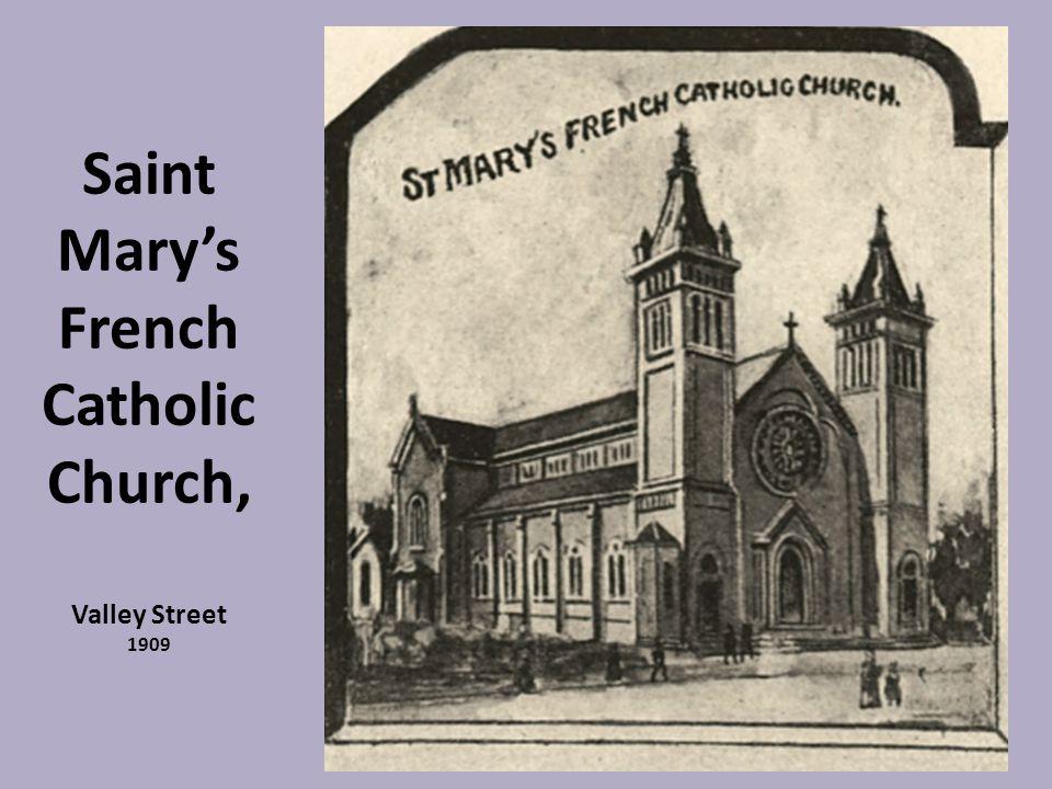 Saint Mary's French Catholic Church, Valley Street 1909
