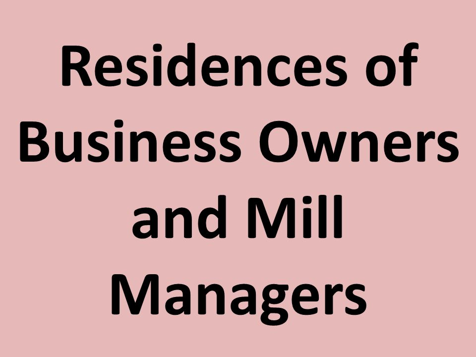 Residences of Business Owners and Mill Managers