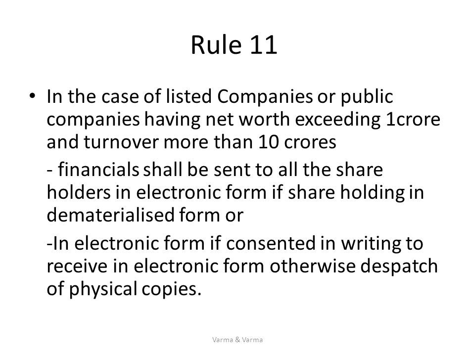 Rule 11 In the case of listed Companies or public companies having net worth exceeding 1crore and turnover more than 10 crores.