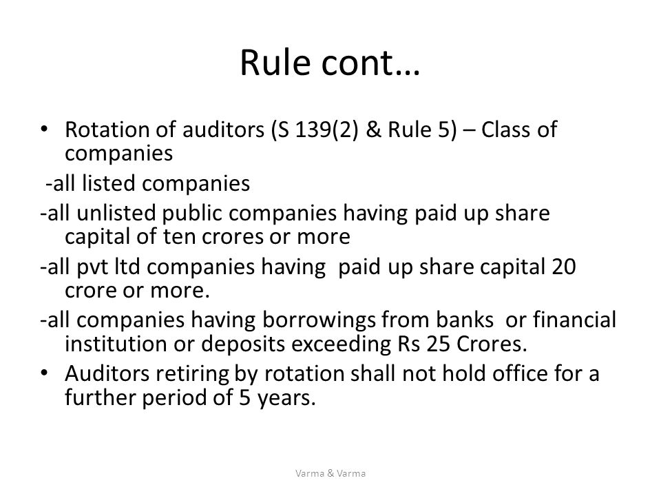 Rule cont… Rotation of auditors (S 139(2) & Rule 5) – Class of companies. -all listed companies.