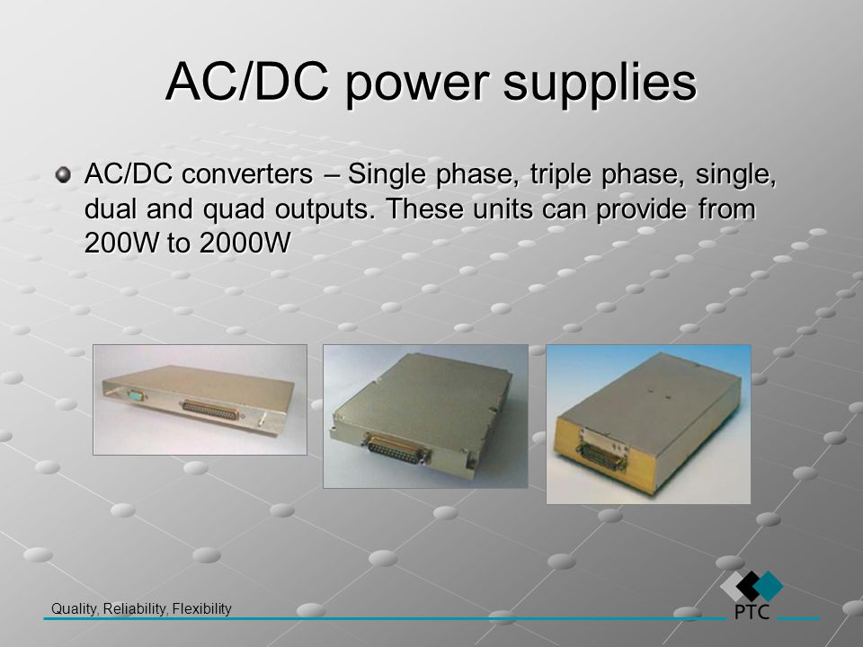 AC/DC power supplies AC/DC converters – Single phase, triple phase, single, dual and quad outputs.