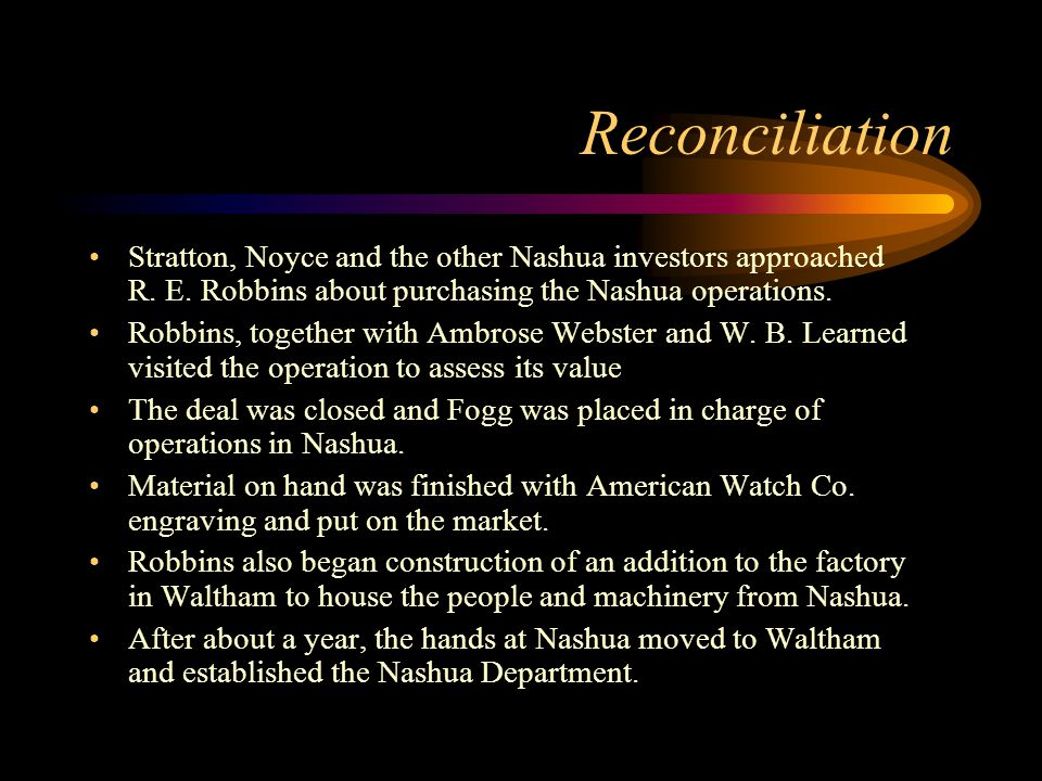 Reconciliation Stratton, Noyce and the other Nashua investors approached R. E. Robbins about purchasing the Nashua operations.