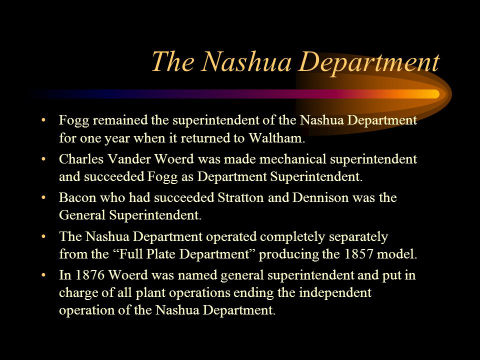 The Nashua Department Fogg remained the superintendent of the Nashua Department for one year when it returned to Waltham.