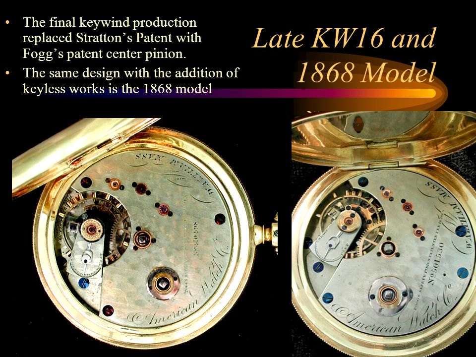 The final keywind production replaced Stratton's Patent with Fogg's patent center pinion.