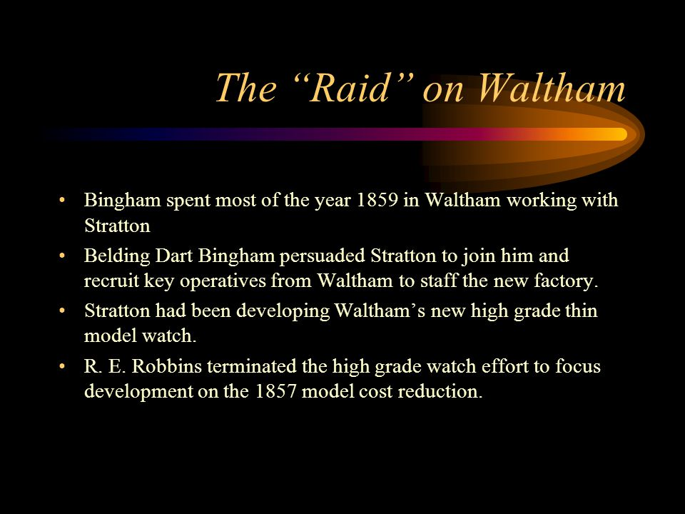 The Raid on Waltham Bingham spent most of the year 1859 in Waltham working with Stratton.
