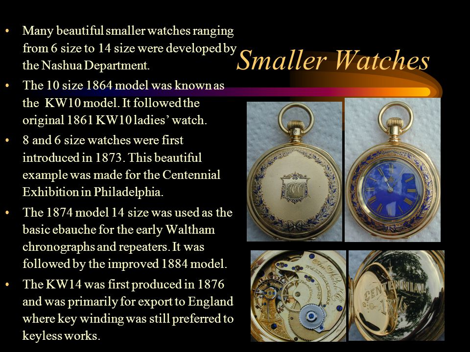 Many beautiful smaller watches ranging from 6 size to 14 size were developed by the Nashua Department.