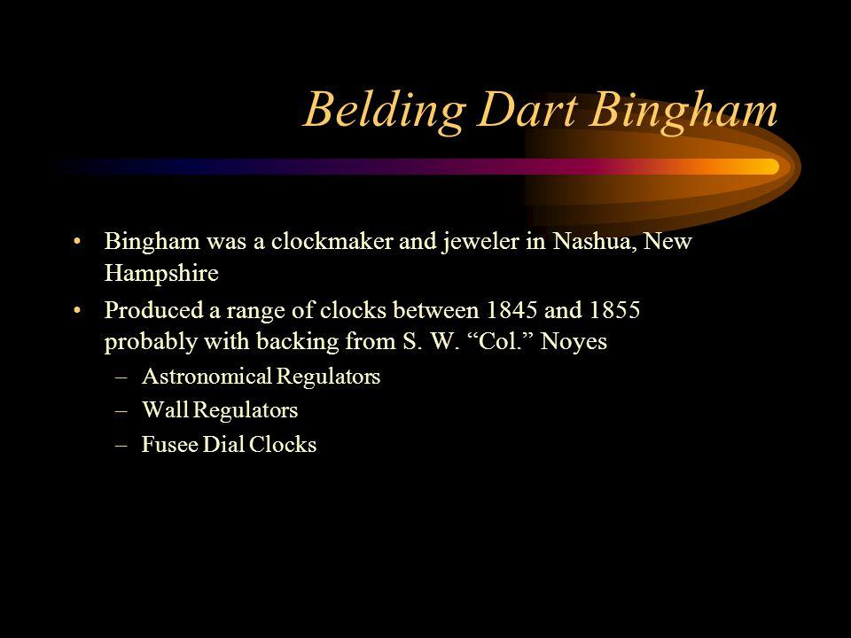 Belding Dart Bingham Bingham was a clockmaker and jeweler in Nashua, New Hampshire.