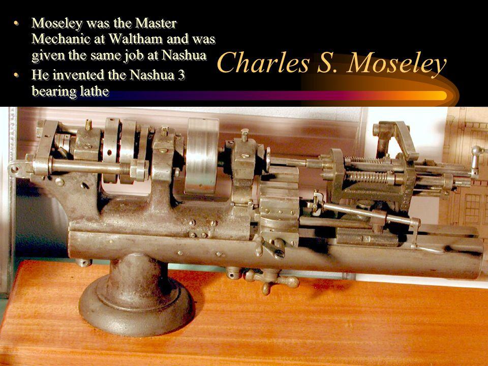 Moseley was the Master Mechanic at Waltham and was given the same job at Nashua