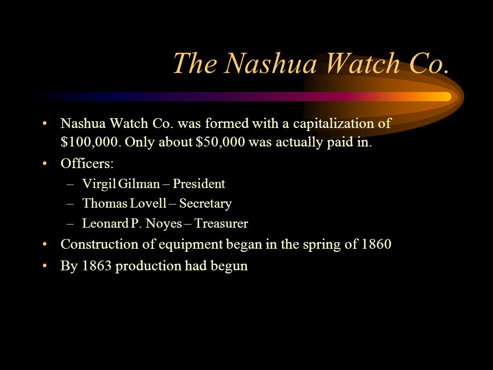 The Nashua Watch Co. Nashua Watch Co. was formed with a capitalization of $100,000. Only about $50,000 was actually paid in.