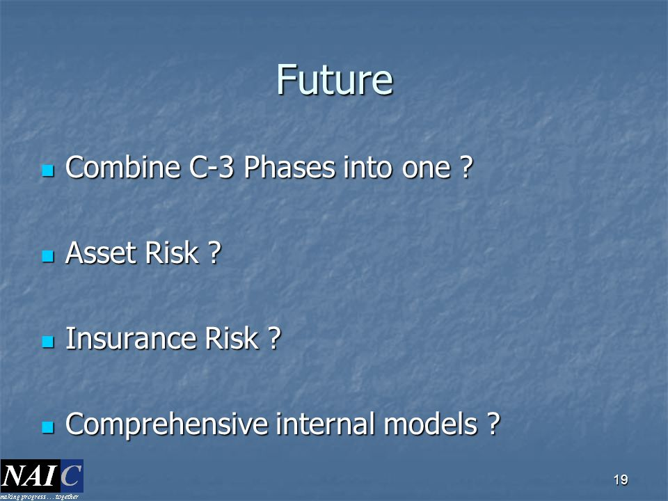 Future Combine C-3 Phases into one Asset Risk Insurance Risk