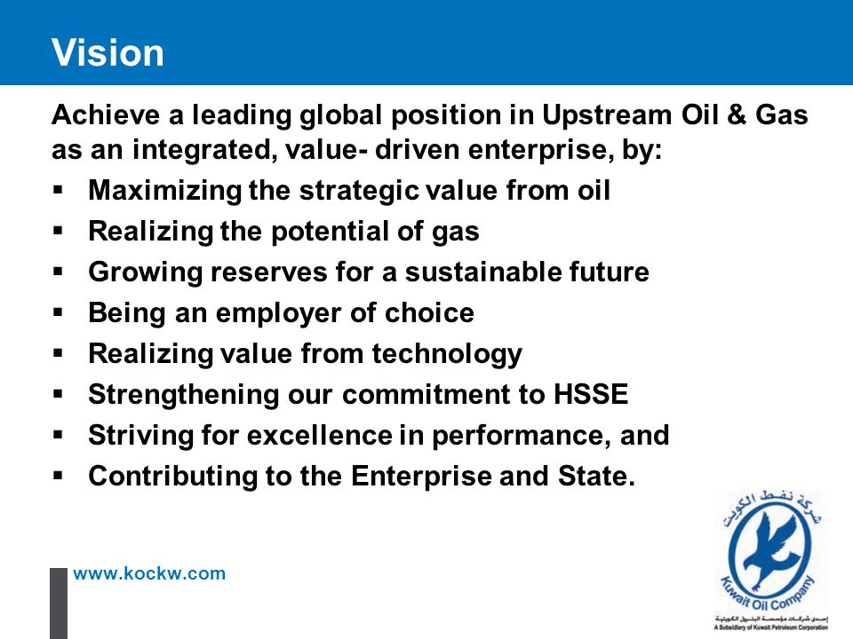Vision Achieve a leading global position in Upstream Oil & Gas as an integrated, value- driven enterprise, by: