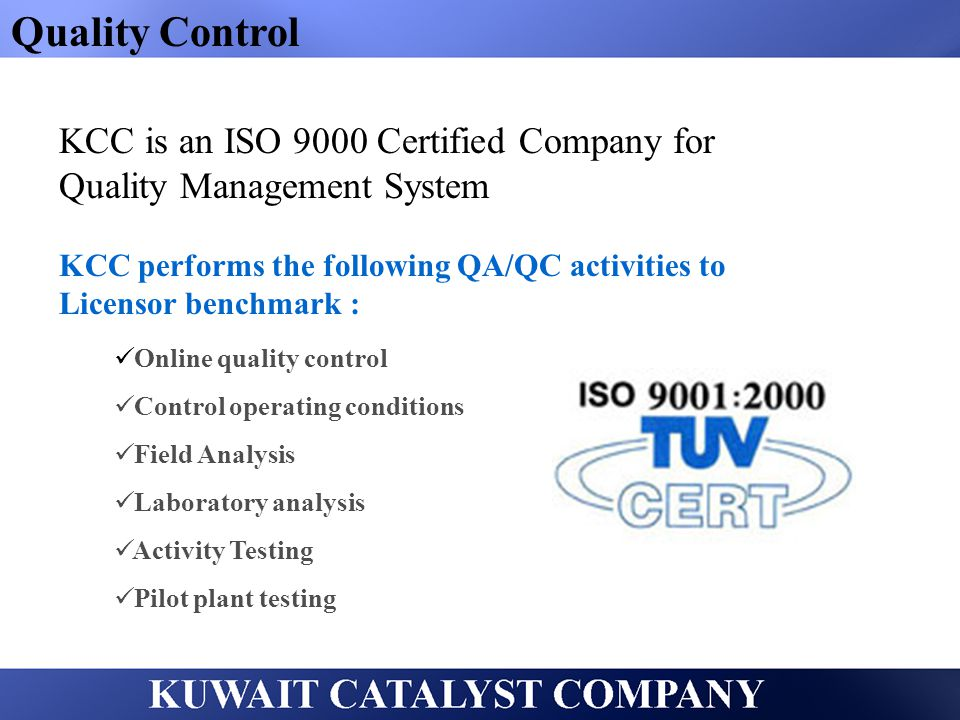 Quality Control KCC is an ISO 9000 Certified Company for Quality Management System.