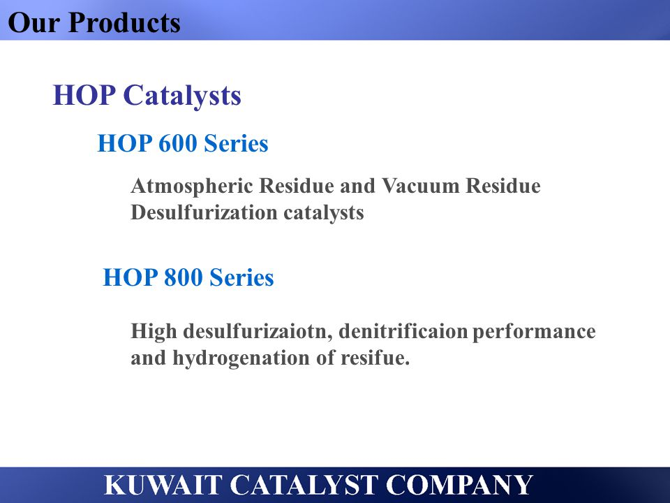 Our Products HOP Catalysts HOP 600 Series HOP 800 Series