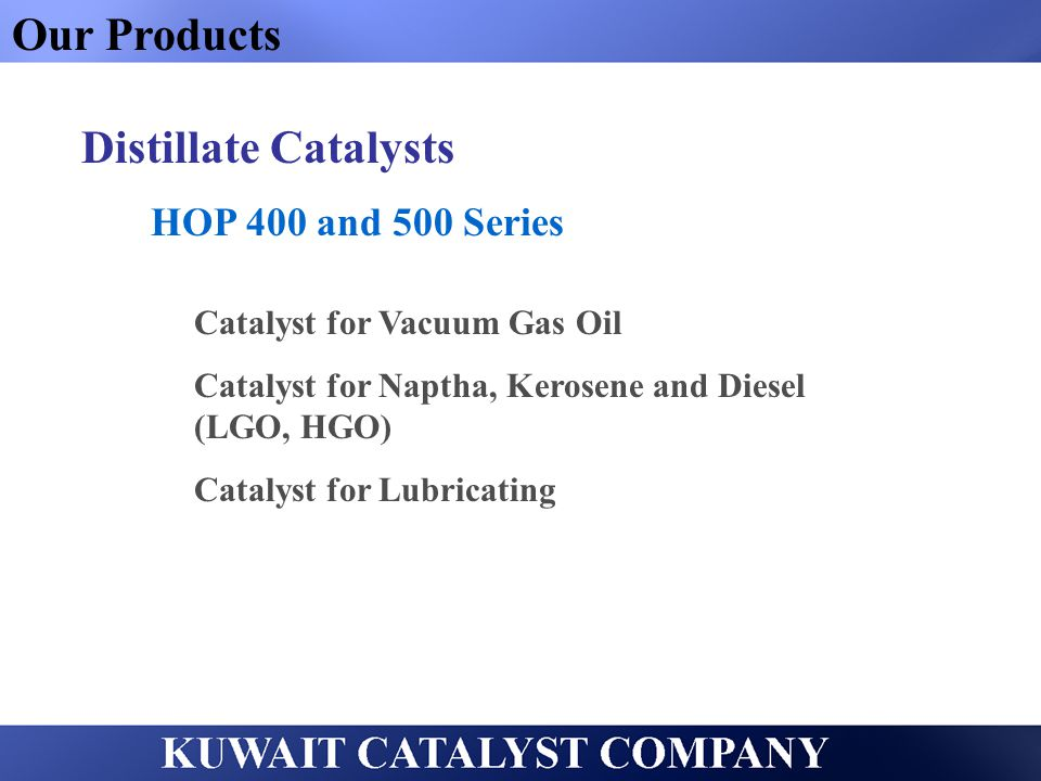 Our Products Distillate Catalysts HOP 400 and 500 Series