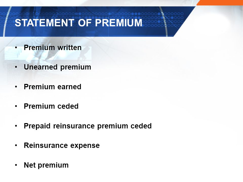 STATEMENT OF PREMIUM Premium written Unearned premium Premium earned