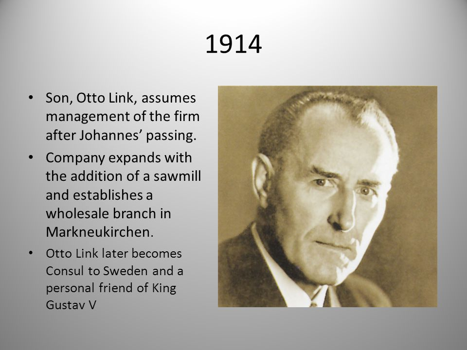 1914 Son, Otto Link, assumes management of the firm after Johannes' passing.