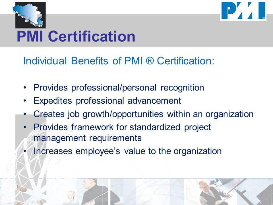 PMI Certification Individual Benefits of PMI ® Certification: