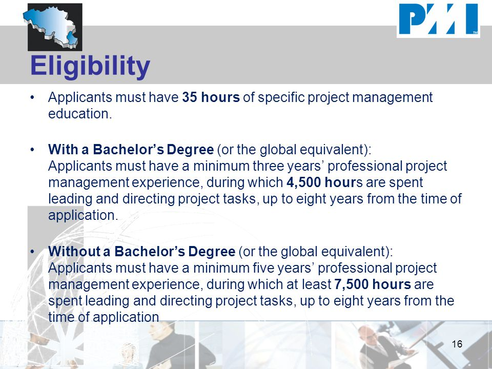 Eligibility Applicants must have 35 hours of specific project management education.