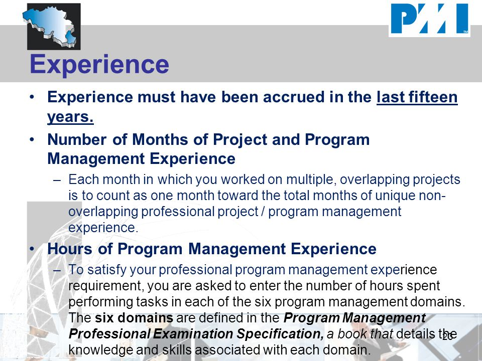 Experience Experience must have been accrued in the last fifteen years. Number of Months of Project and Program Management Experience.