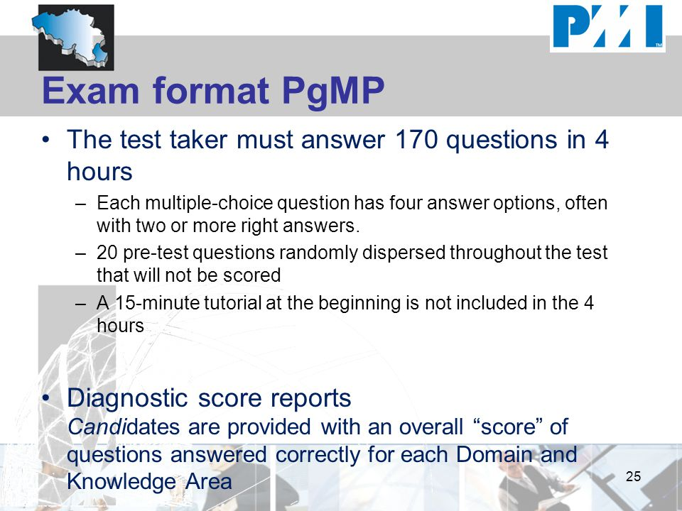 Exam format PgMP The test taker must answer 170 questions in 4 hours