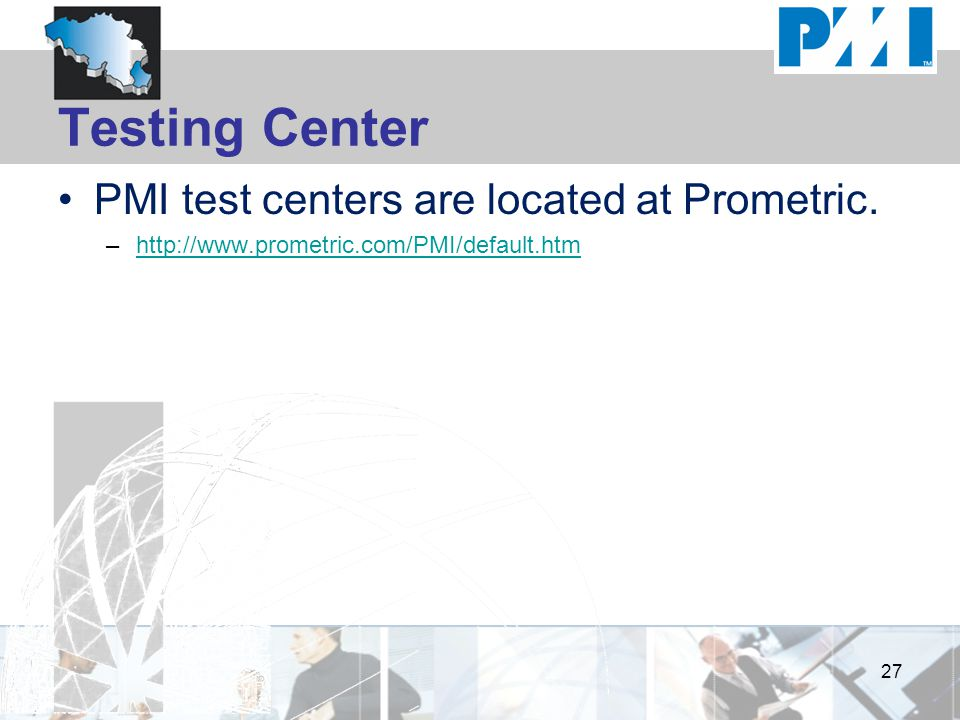 Testing Center PMI test centers are located at Prometric.