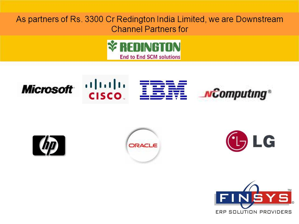 As partners of Rs. 3300 Cr Redington India Limited, we are Downstream Channel Partners for