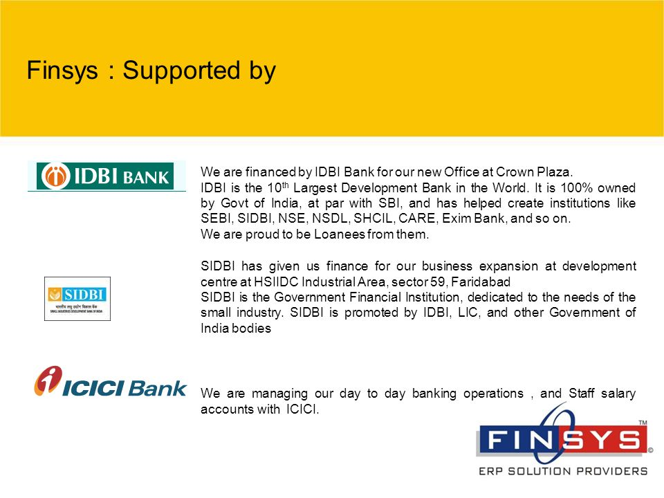 Finsys : Supported by We are financed by IDBI Bank for our new Office at Crown Plaza.