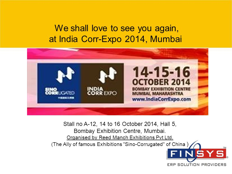 We shall love to see you again, at India Corr-Expo 2014, Mumbai