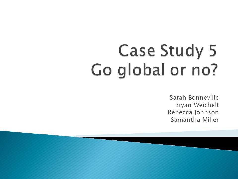 Case Study 5 Go global or no