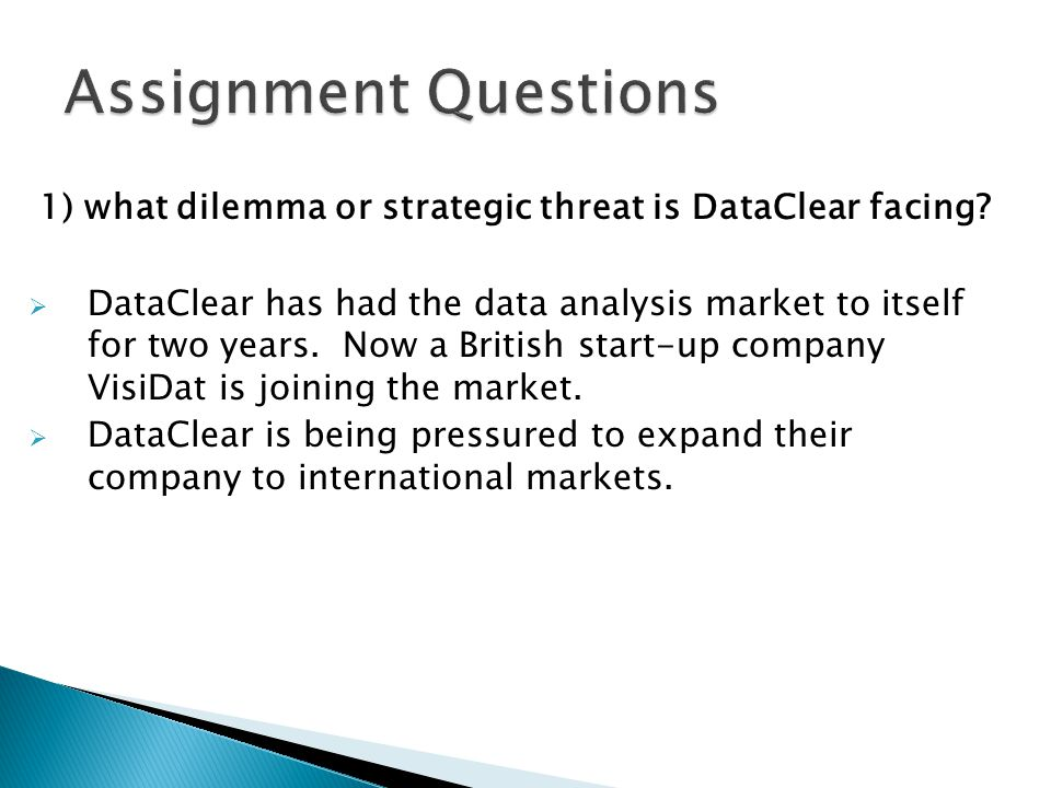 Assignment Questions 1) what dilemma or strategic threat is DataClear facing