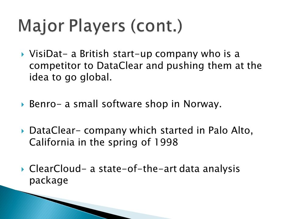 Major Players (cont.) VisiDat- a British start-up company who is a competitor to DataClear and pushing them at the idea to go global.