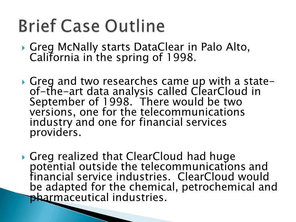 Brief Case Outline Greg McNally starts DataClear in Palo Alto, California in the spring of 1998.