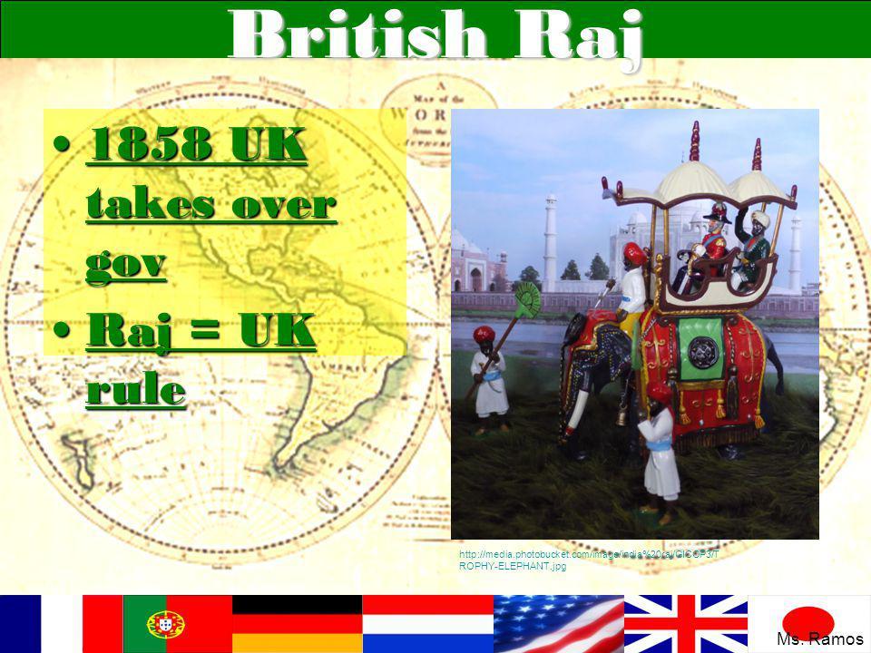 British Raj 1858 UK takes over gov Raj = UK rule Ms. Ramos