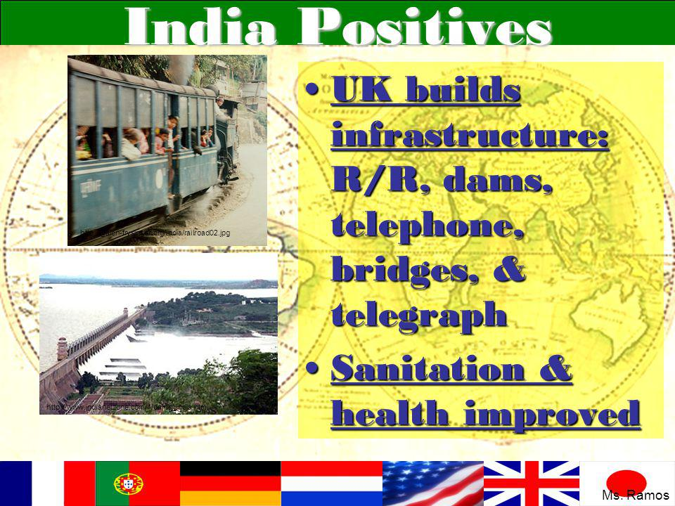 India Positives UK builds infrastructure: R/R, dams, telephone, bridges, & telegraph. Sanitation & health improved.