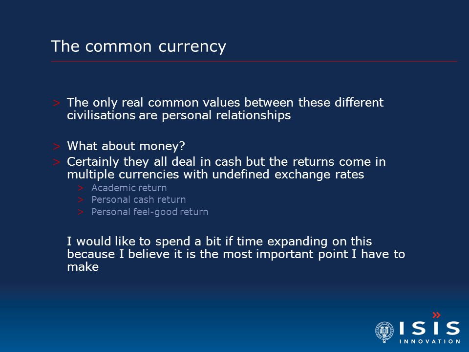 The common currency The only real common values between these different civilisations are personal relationships.